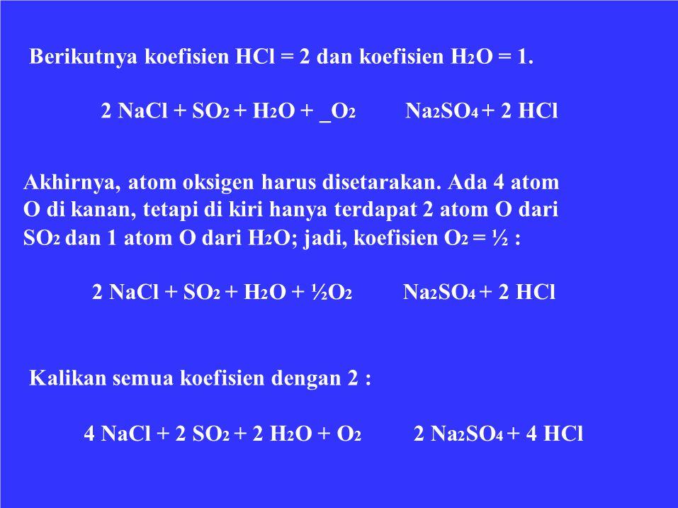 Berikutnya koefisien HCl = 2 dan koefisien H2O = 1.