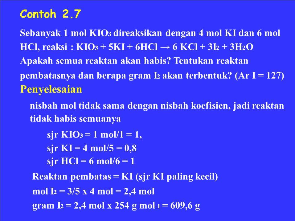 Contoh 2.7 Sebanyak 1 mol KIO3 direaksikan dengan 4 mol KI dan 6 mol. HCl, reaksi : KIO3 + 5KI + 6HCl → 6 KCl + 3I2 + 3H2O.