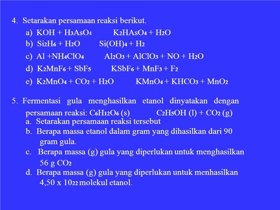 4. Setarakan persamaan reaksi berikut. a) KOH + H3AsO4 b) Si2H6 + H2O