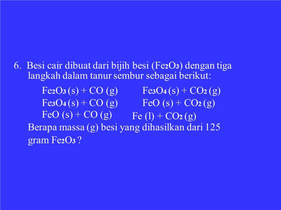 6. Besi cair dibuat dari bijih besi (Fe2O3) dengan tiga