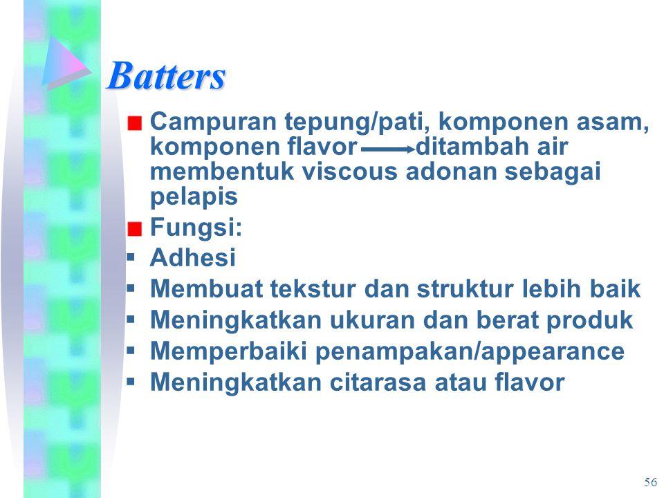 Batters Campuran tepung/pati, komponen asam, komponen flavor ditambah air membentuk viscous adonan sebagai pelapis.