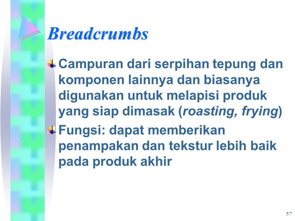 Breadcrumbs Campuran dari serpihan tepung dan komponen lainnya dan biasanya digunakan untuk melapisi produk yang siap dimasak (roasting, frying)