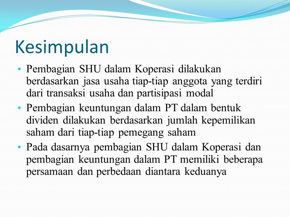 Kesimpulan Pembagian SHU dalam Koperasi dilakukan berdasarkan jasa usaha tiap-tiap anggota yang terdiri dari transaksi usaha dan partisipasi modal.