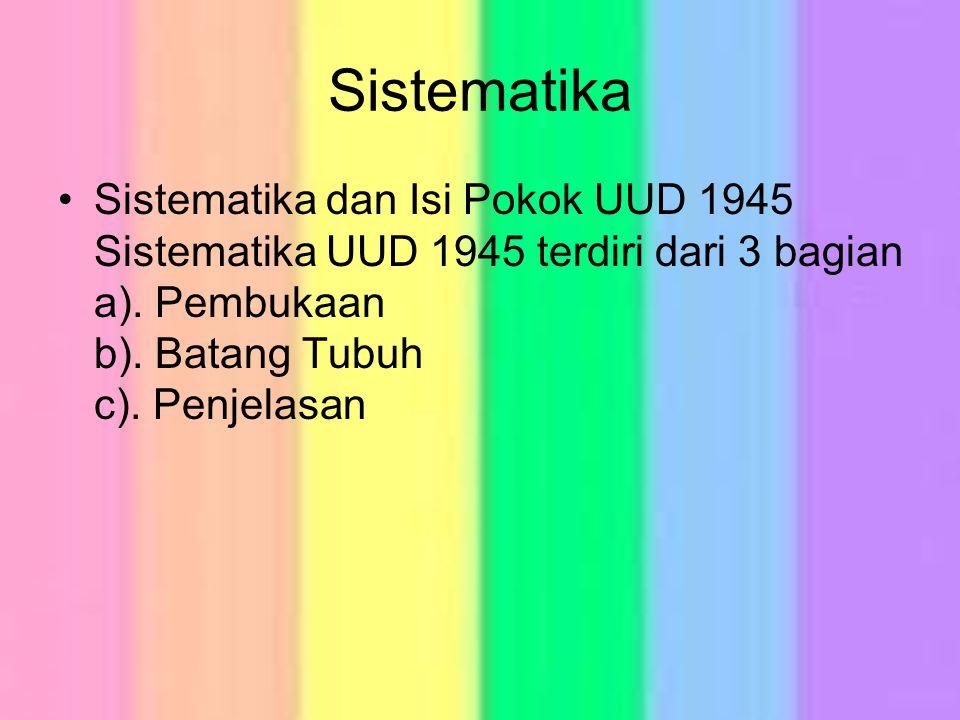 Sistematika Sistematika dan Isi Pokok UUD 1945 Sistematika UUD 1945 terdiri dari 3 bagian a).