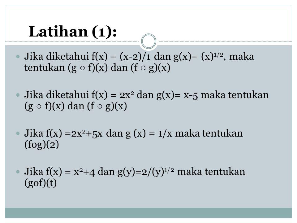 Latihan (1): Jika diketahui f(x) = (x-2)/1 dan g(x)= (x)1/2, maka tentukan (g ○ f)(x) dan (f ○ g)(x)