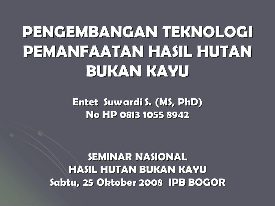 PENGEMBANGAN TEKNOLOGI PEMANFAATAN HASIL HUTAN BUKAN KAYU Entet Suwardi S.