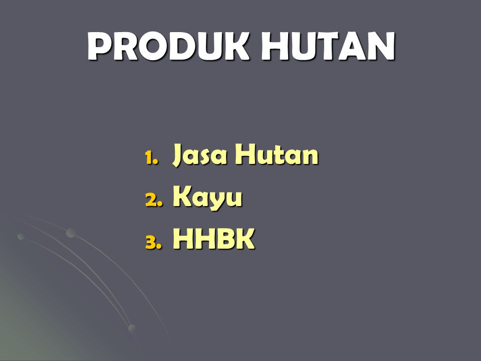 PRODUK HUTAN Jasa Hutan Kayu HHBK