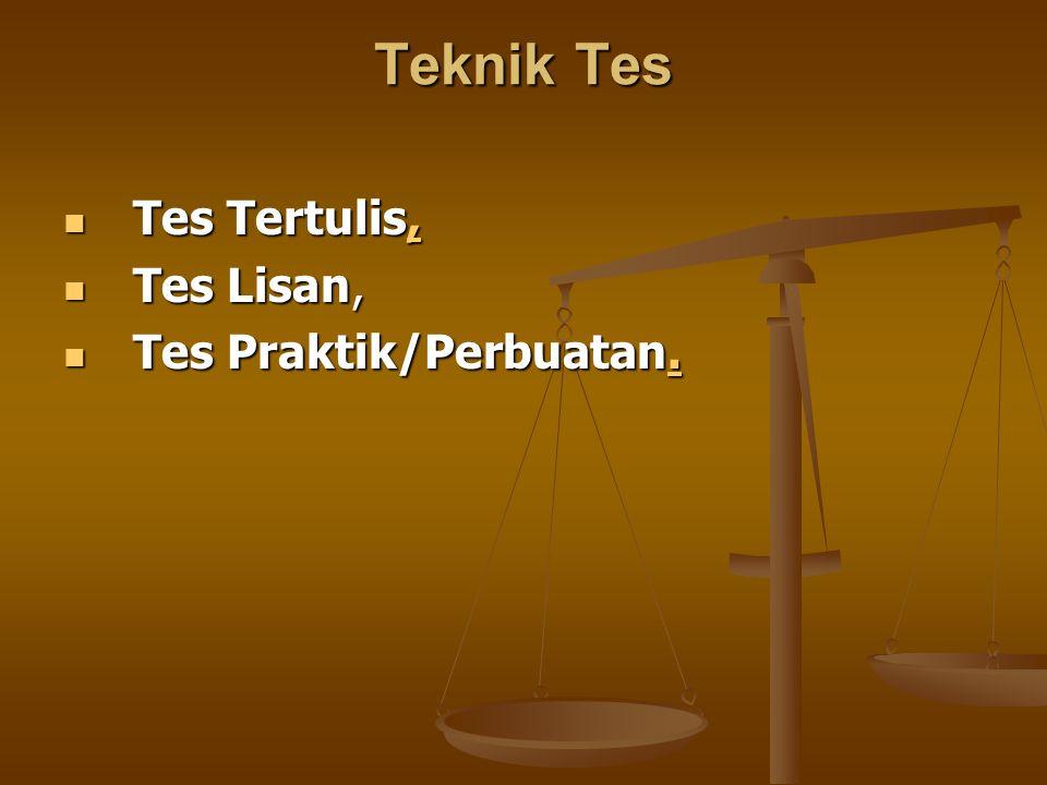 Teknik Tes Tes Tertulis, Tes Lisan, Tes Praktik/Perbuatan.