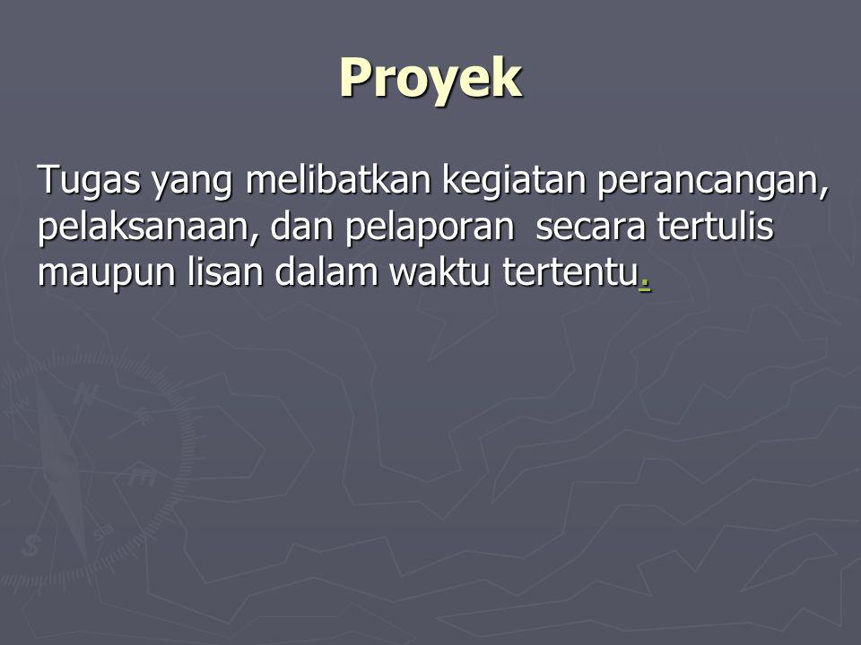 Proyek Tugas yang melibatkan kegiatan perancangan, pelaksanaan, dan pelaporan secara tertulis maupun lisan dalam waktu tertentu.