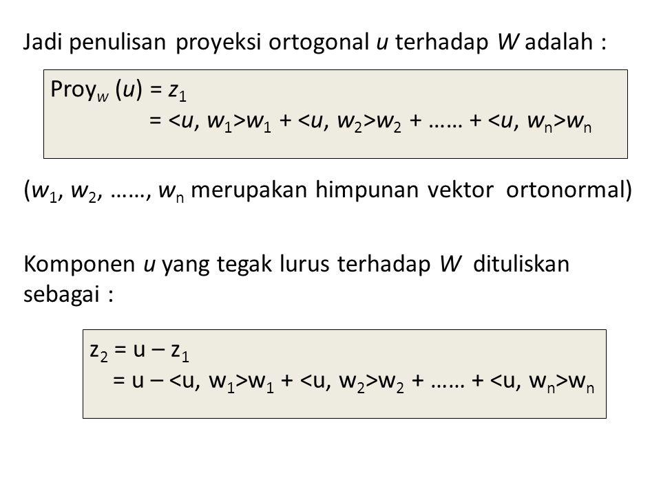 Jadi penulisan proyeksi ortogonal u terhadap W adalah :