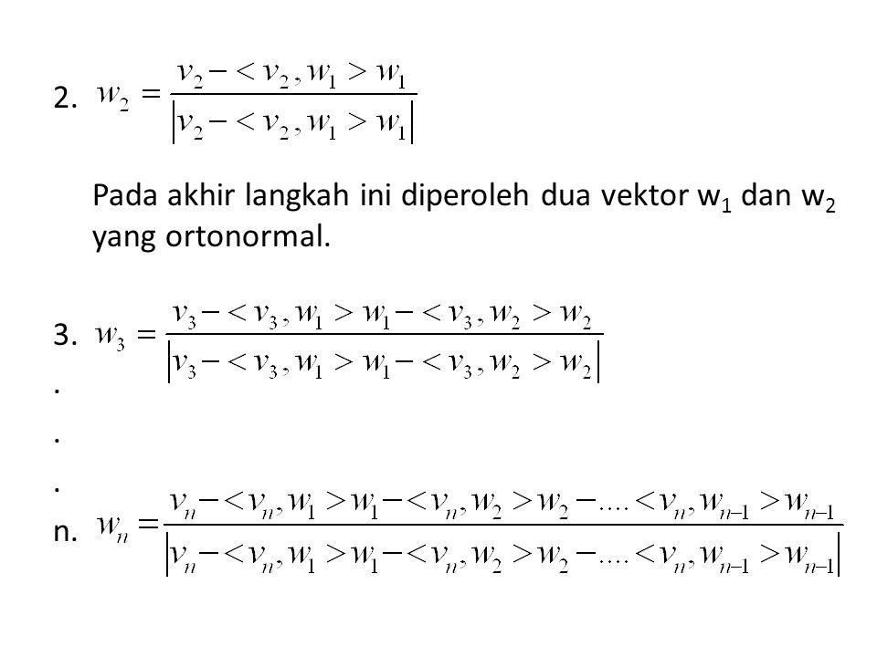 2. Pada akhir langkah ini diperoleh dua vektor w1 dan w2 yang ortonormal. 3. . n.