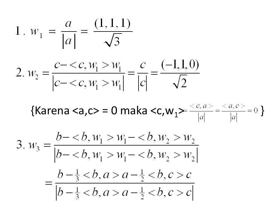 {Karena <a,c> = 0 maka <c,w1> }