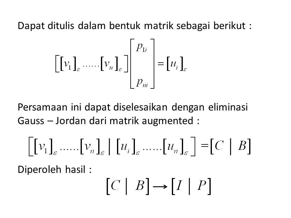 Dapat ditulis dalam bentuk matrik sebagai berikut : Persamaan ini dapat diselesaikan dengan eliminasi Gauss – Jordan dari matrik augmented : Diperoleh hasil :