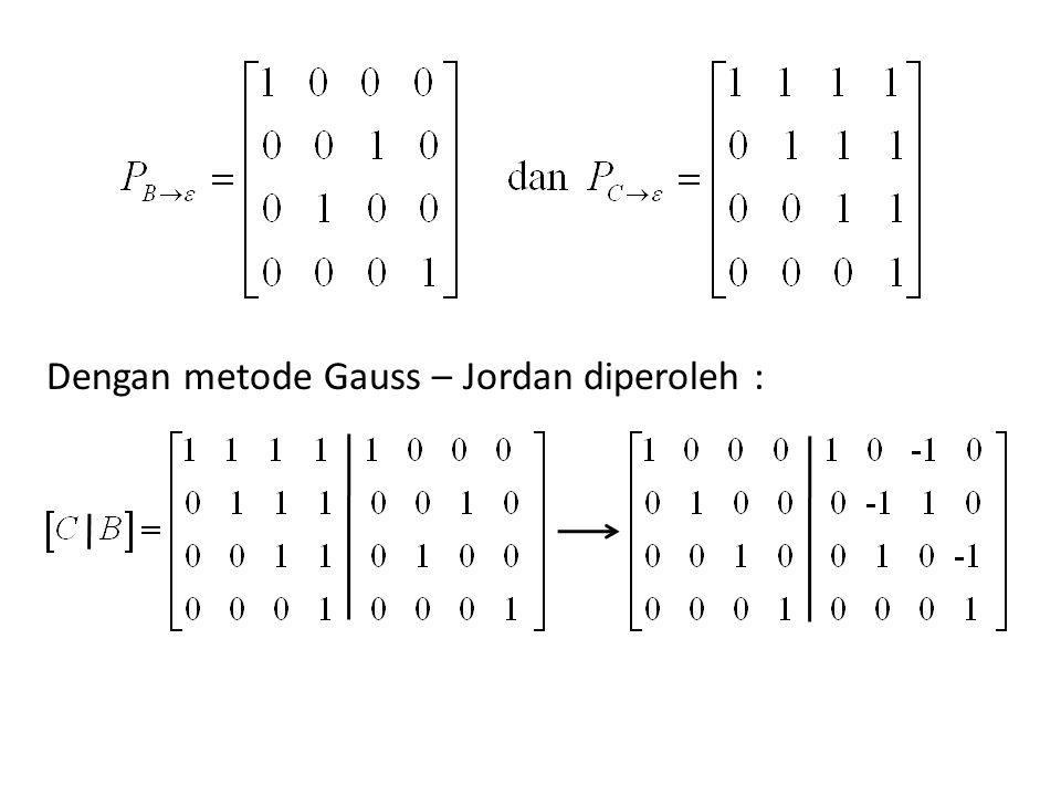 Dengan metode Gauss – Jordan diperoleh :