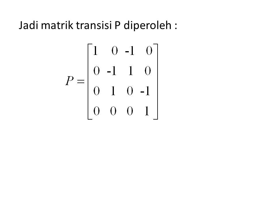 Jadi matrik transisi P diperoleh :