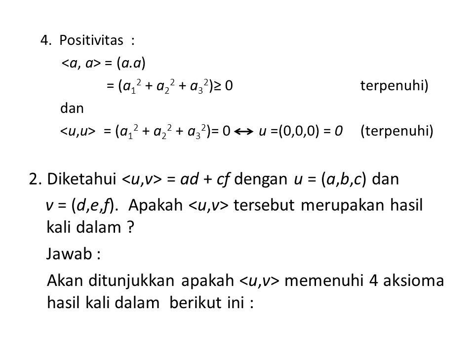 2. Diketahui <u,v> = ad + cf dengan u = (a,b,c) dan