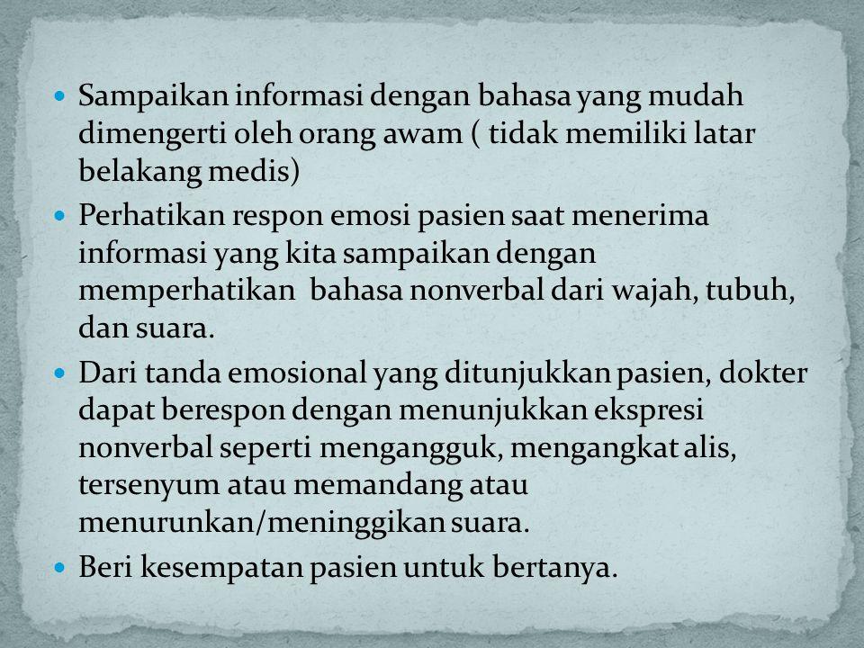 Sampaikan informasi dengan bahasa yang mudah dimengerti oleh orang awam ( tidak memiliki latar belakang medis)