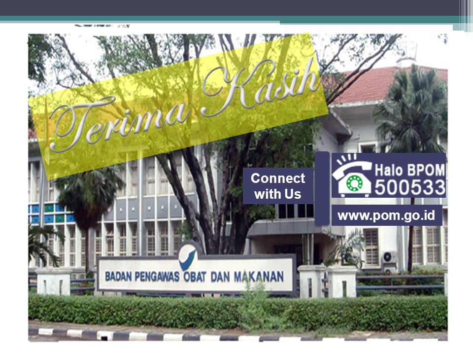 Terima Kasih Connect with Us www.pom.go.id
