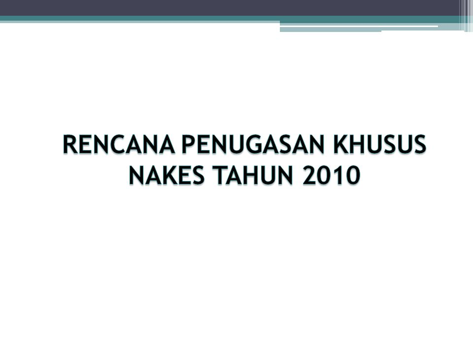 RENCANA PENUGASAN KHUSUS NAKES TAHUN 2010