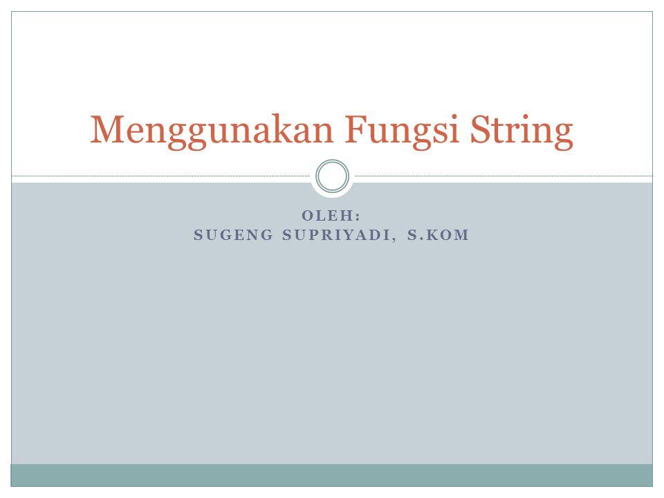 Menggunakan Fungsi String