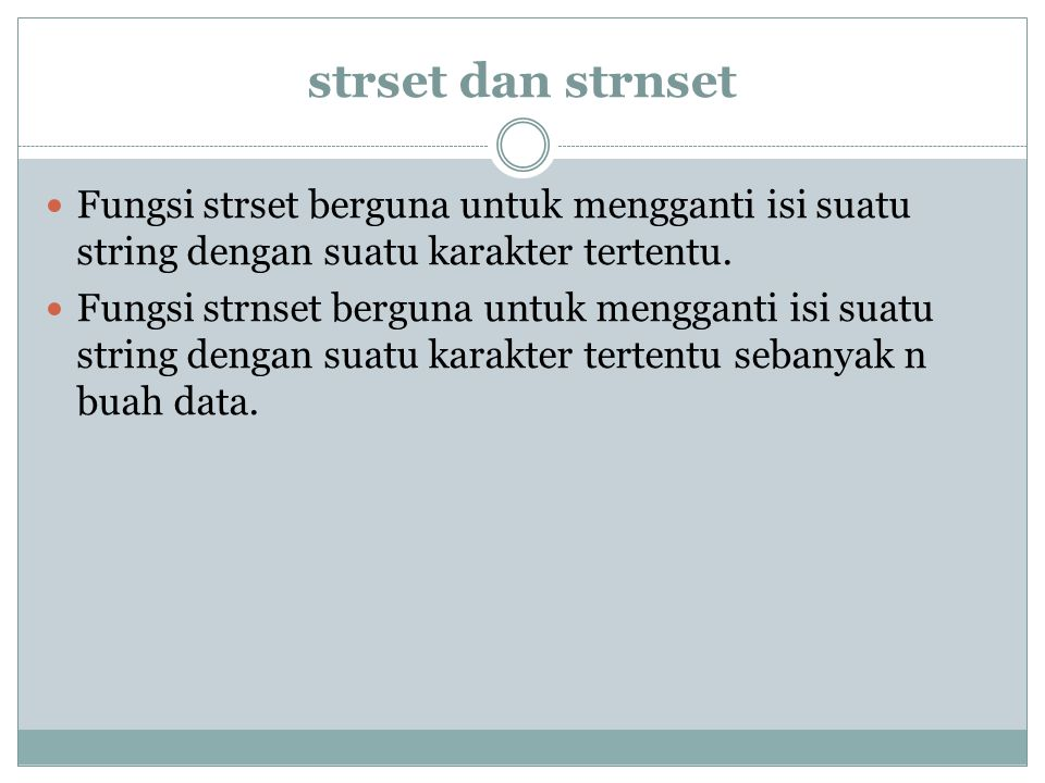 strset dan strnset Fungsi strset berguna untuk mengganti isi suatu string dengan suatu karakter tertentu.
