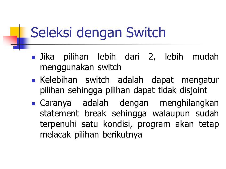Seleksi dengan Switch Jika pilihan lebih dari 2, lebih mudah menggunakan switch.