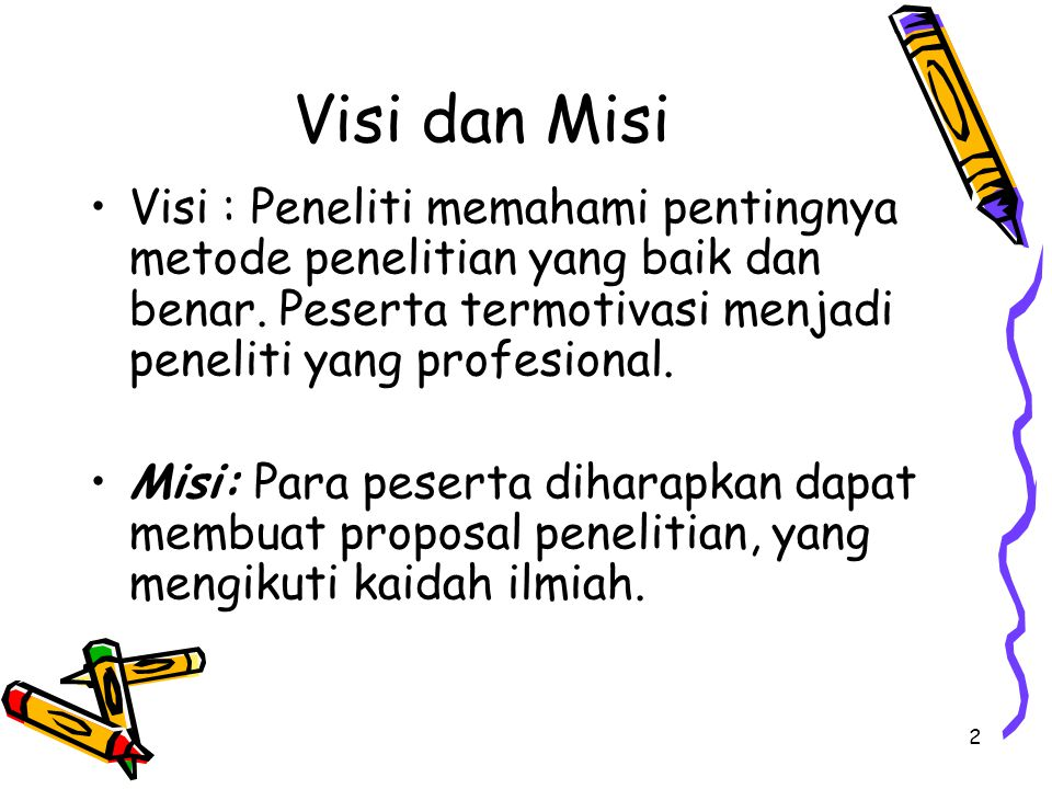Visi dan Misi Visi : Peneliti memahami pentingnya metode penelitian yang baik dan benar. Peserta termotivasi menjadi peneliti yang profesional.
