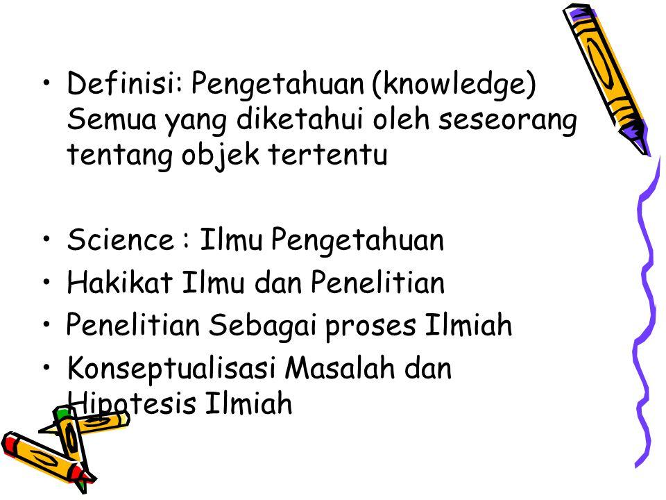 Definisi: Pengetahuan (knowledge) Semua yang diketahui oleh seseorang tentang objek tertentu