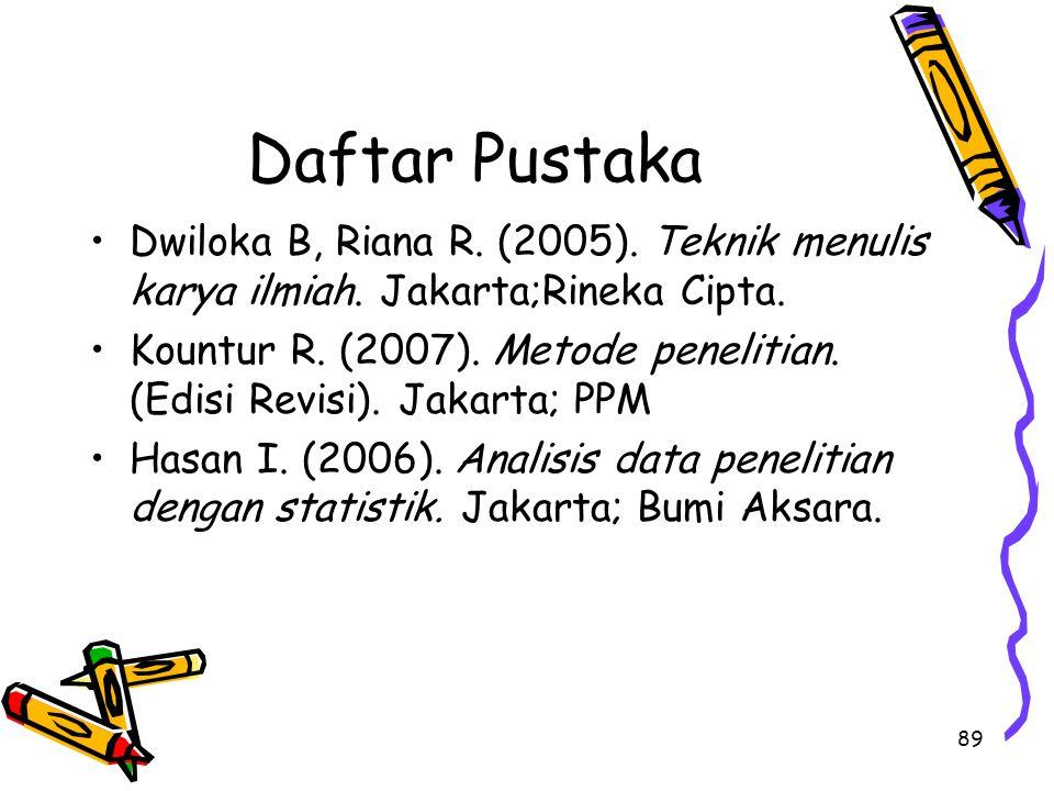 Daftar Pustaka Dwiloka B, Riana R. (2005). Teknik menulis karya ilmiah. Jakarta;Rineka Cipta.