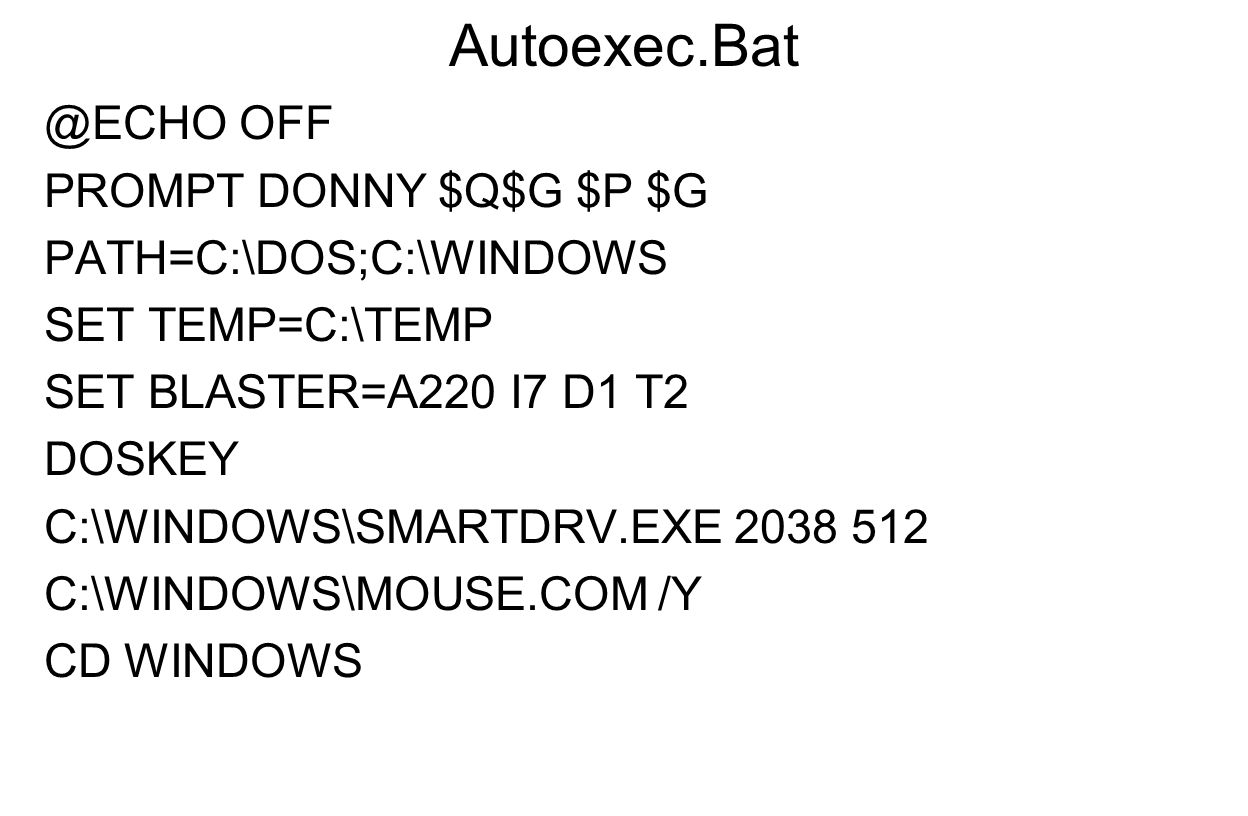 Autoexec.Bat @ECHO OFF PROMPT DONNY $Q$G $P $G PATH=C:\DOS;C:\WINDOWS