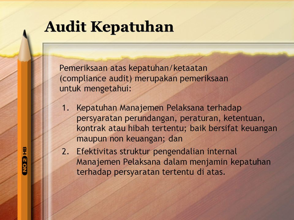 Audit Kepatuhan Pemeriksaan atas kepatuhan/ketaatan (compliance audit) merupakan pemeriksaan untuk mengetahui: