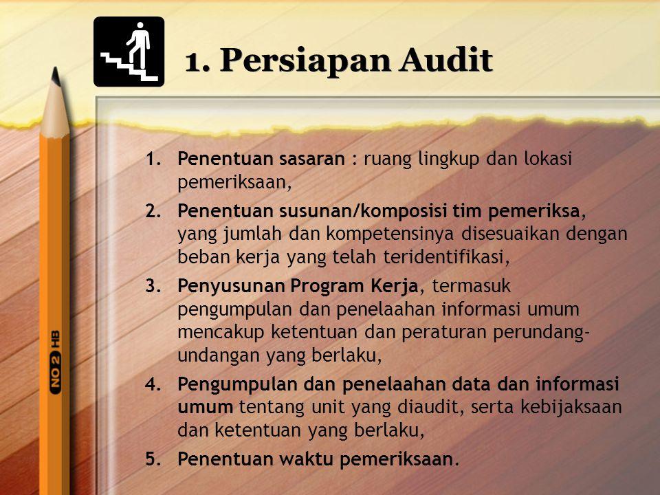 1. Persiapan Audit Penentuan sasaran : ruang lingkup dan lokasi pemeriksaan,