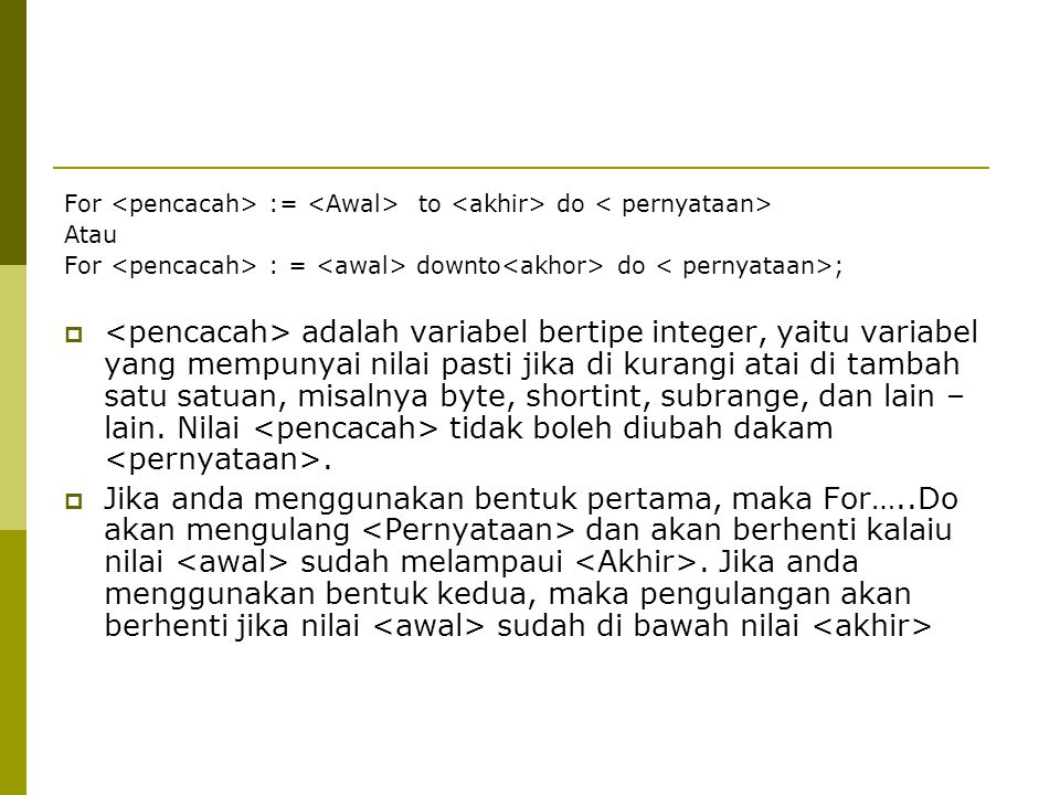For <pencacah> := <Awal> to <akhir> do < pernyataan>