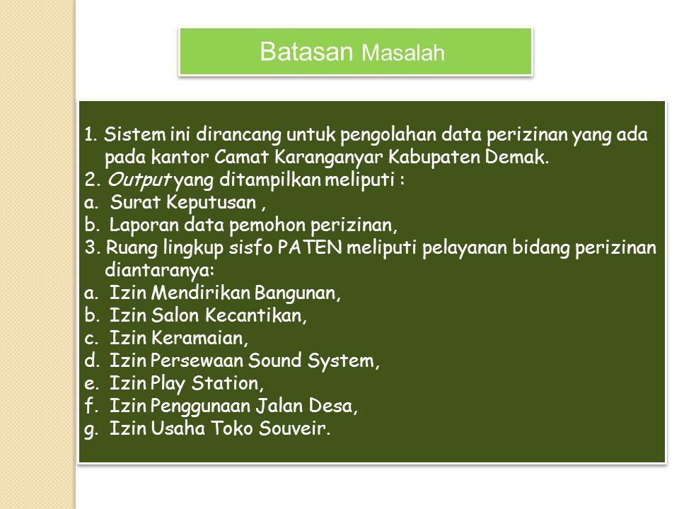 Batasan Masalah 1. Sistem ini dirancang untuk pengolahan data perizinan yang ada. pada kantor Camat Karanganyar Kabupaten Demak.