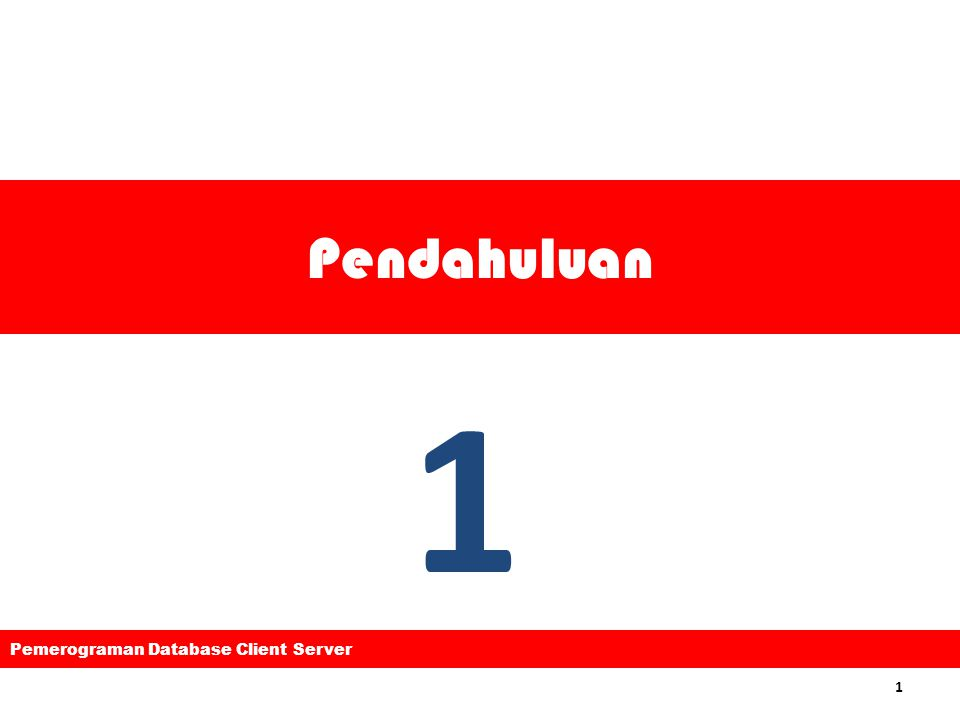Pendahuluan 1 Pemerograman Database Client Server