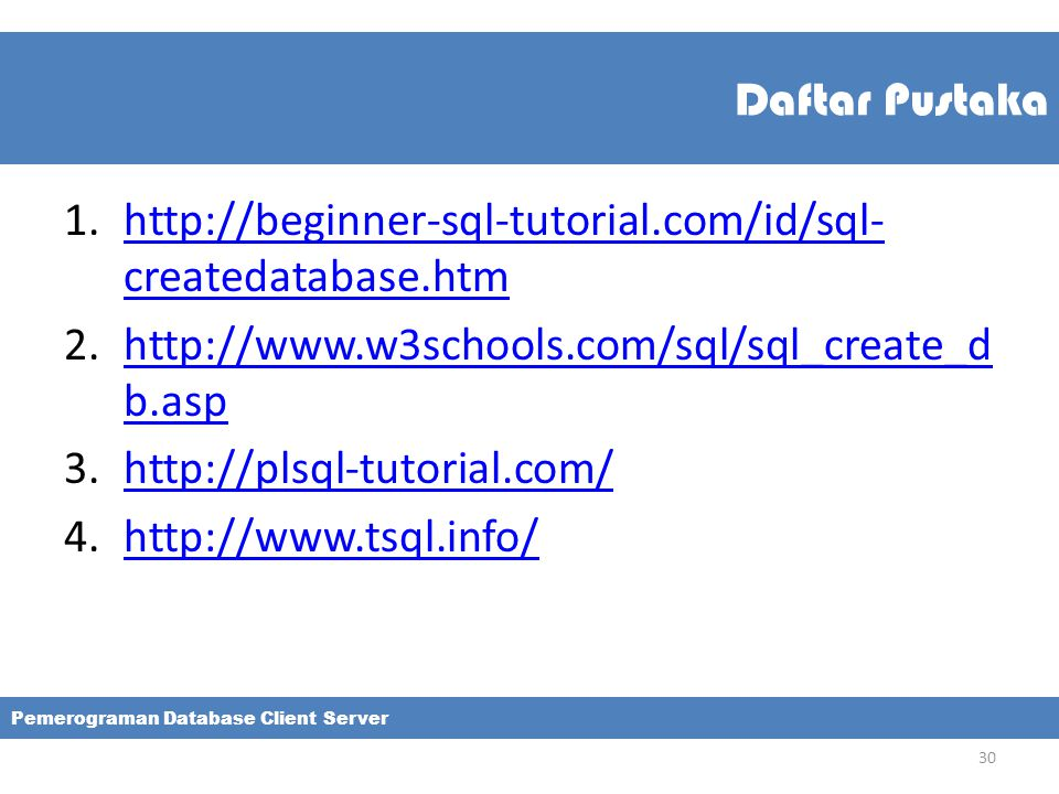 Daftar Pustaka http://beginner-sql-tutorial.com/id/sql-createdatabase.htm. http://www.w3schools.com/sql/sql_create_db.asp.