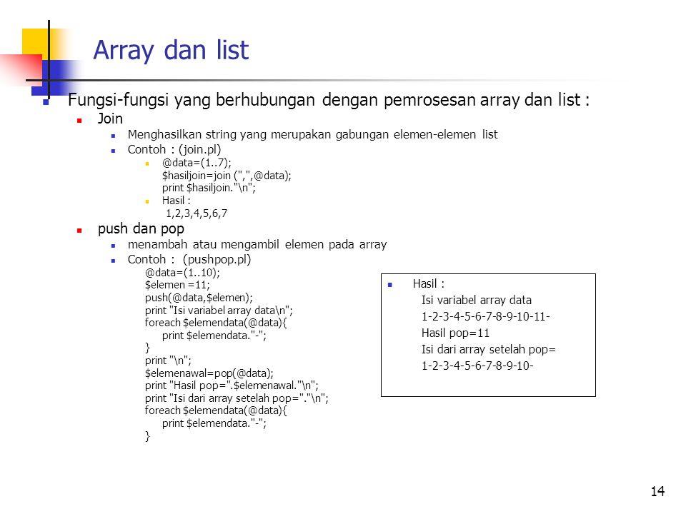 Array dan list Fungsi-fungsi yang berhubungan dengan pemrosesan array dan list : Join.