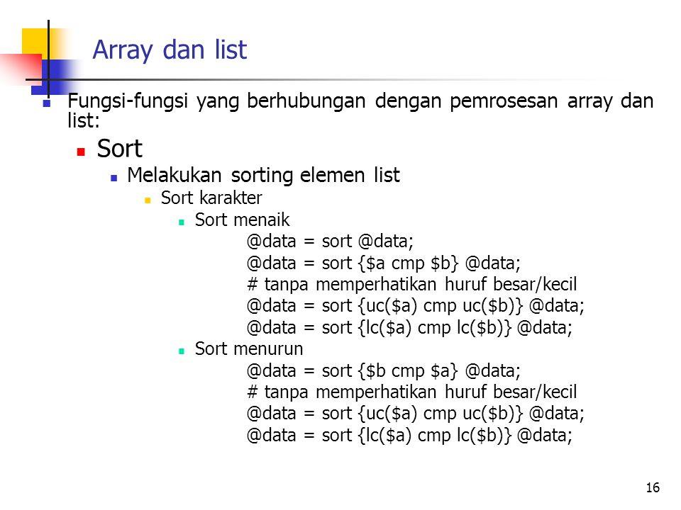 Array dan list Fungsi-fungsi yang berhubungan dengan pemrosesan array dan list: Sort. Melakukan sorting elemen list.
