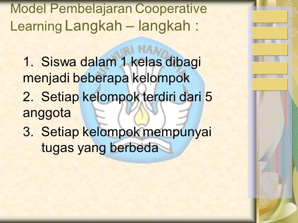 Model Pembelajaran Cooperative Learning Langkah – langkah :