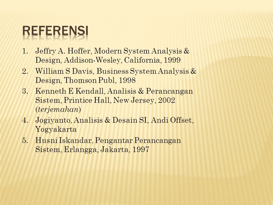 REFERENSI Jeffry A. Hoffer, Modern System Analysis & Design, Addison-Wesley, California, 1999.