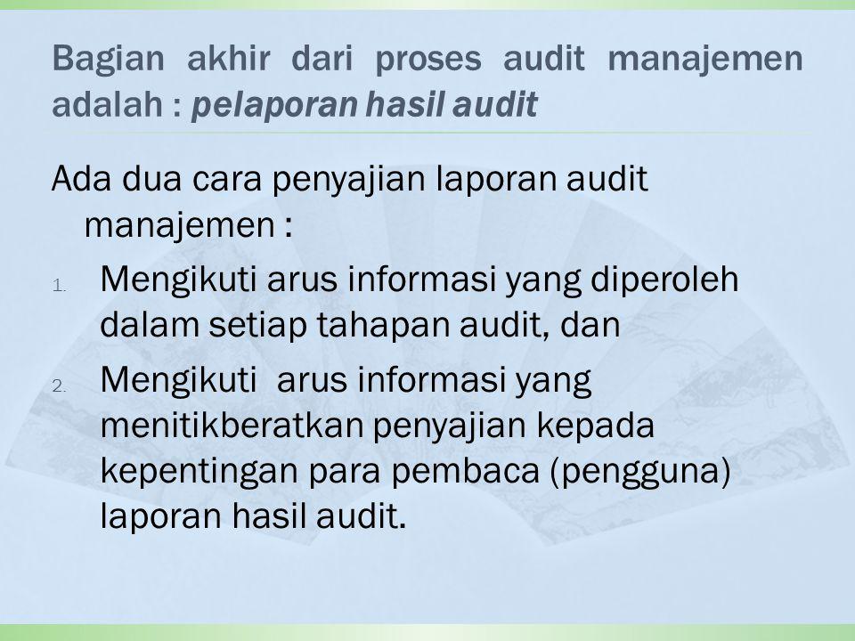 Bagian akhir dari proses audit manajemen adalah : pelaporan hasil audit