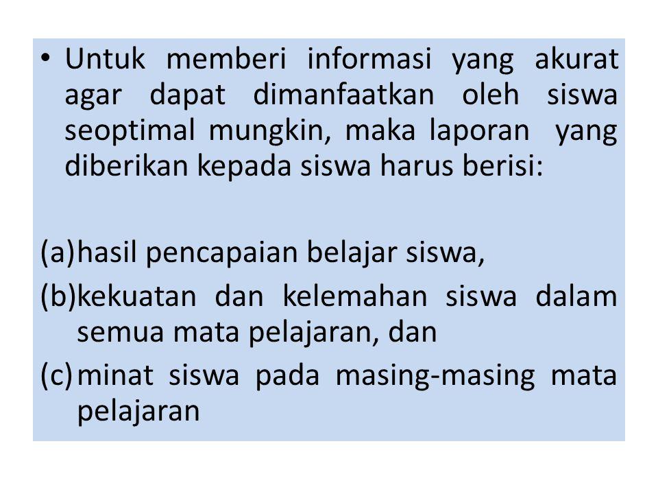 Untuk memberi informasi yang akurat agar dapat dimanfaatkan oleh siswa seoptimal mungkin, maka laporan yang diberikan kepada siswa harus berisi: