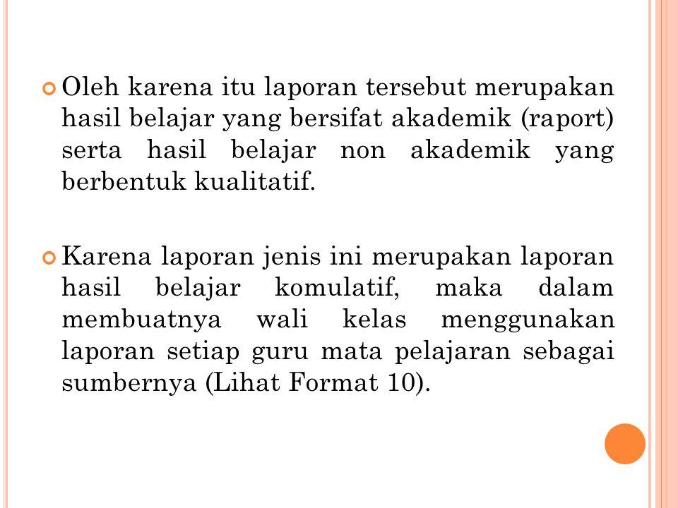 Oleh karena itu laporan tersebut merupakan hasil belajar yang bersifat akademik (raport) serta hasil belajar non akademik yang berbentuk kualitatif.