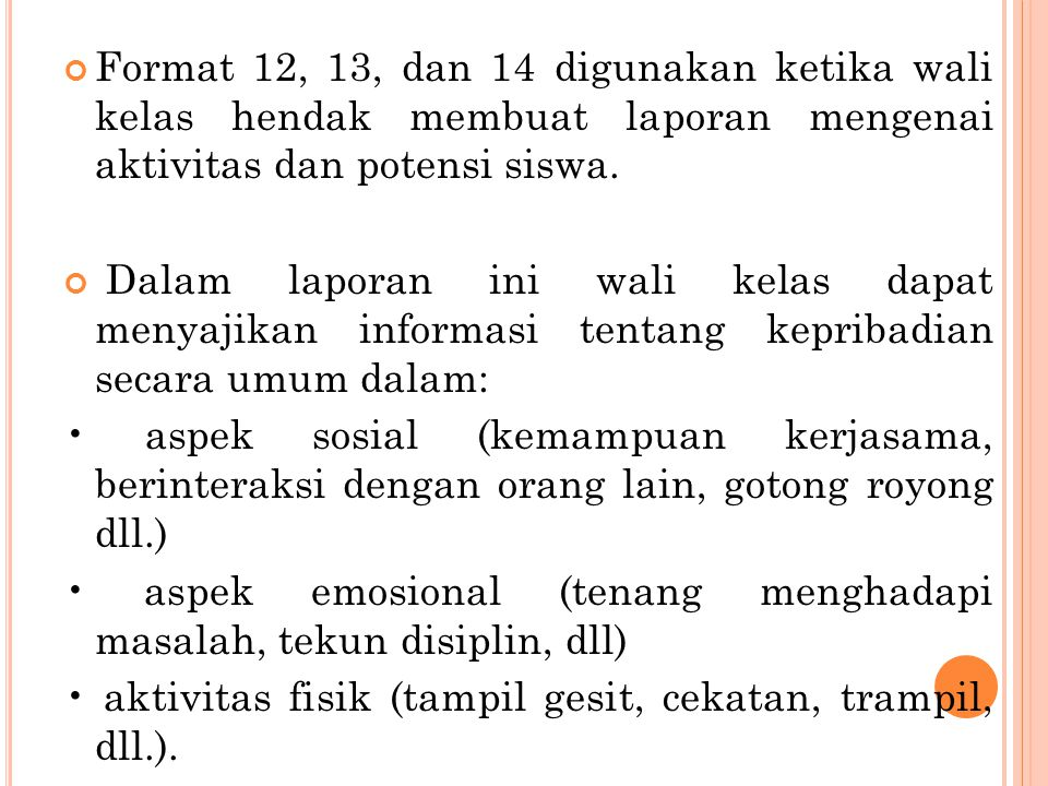 Format 12, 13, dan 14 digunakan ketika wali kelas hendak membuat laporan mengenai aktivitas dan potensi siswa.