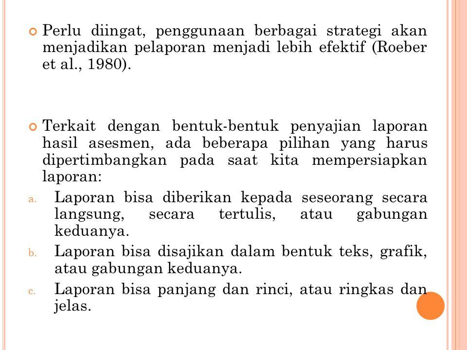 Perlu diingat, penggunaan berbagai strategi akan menjadikan pelaporan menjadi lebih efektif (Roeber et al., 1980).
