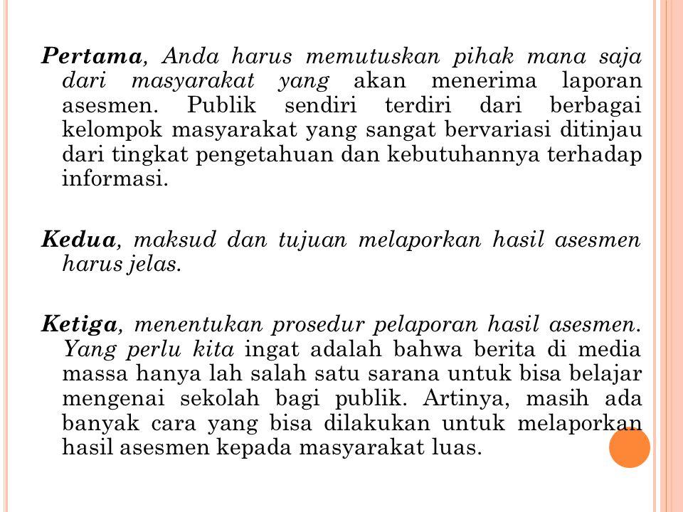 Pertama, Anda harus memutuskan pihak mana saja dari masyarakat yang akan menerima laporan asesmen.