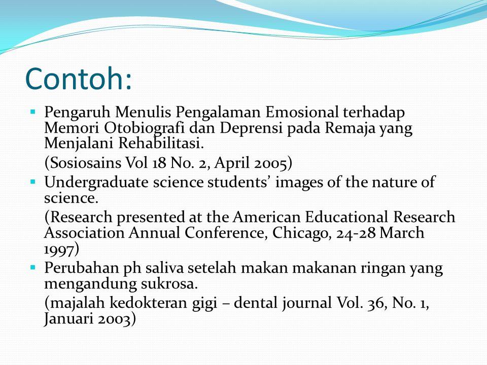 Contoh: Pengaruh Menulis Pengalaman Emosional terhadap Memori Otobiografi dan Deprensi pada Remaja yang Menjalani Rehabilitasi.