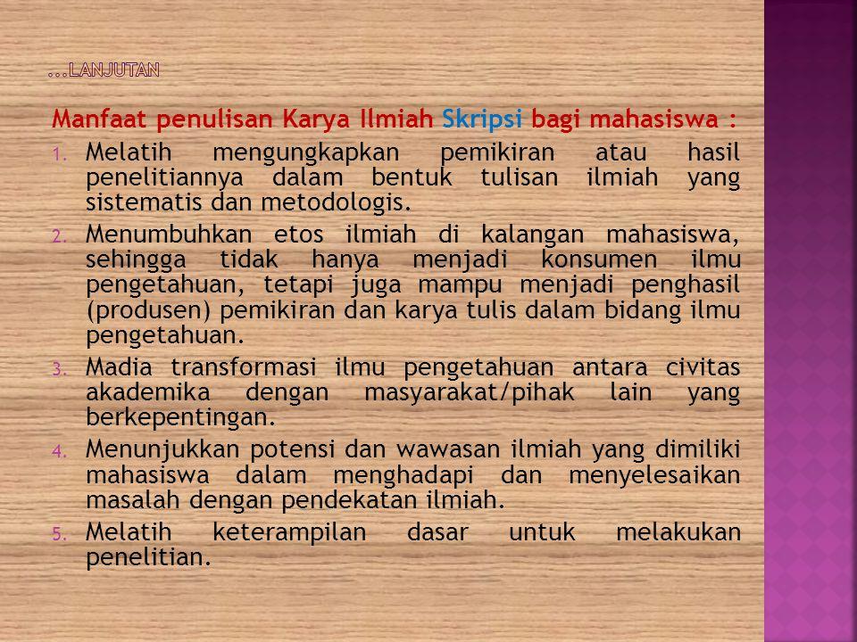 Manfaat penulisan Karya Ilmiah Skripsi bagi mahasiswa :