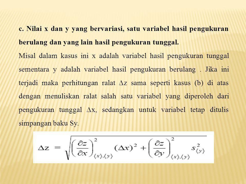 c. Nilai x dan y yang bervariasi, satu variabel hasil pengukuran berulang dan yang lain hasil pengukuran tunggal.