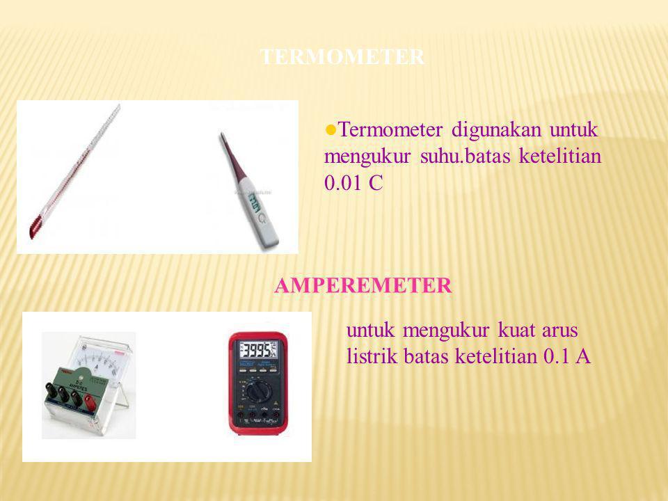 Termometer digunakan untuk mengukur suhu.batas ketelitian 0.01 C